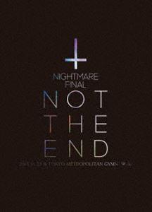 NIGHTMARE FINAL「NOT THE END」2016.11.23 @ TOKYO METROPOLITAN GYMNASIUM(初回生産限定盤) [Blu-ray]