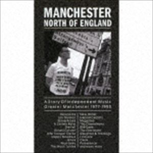 マンチェスター:ノース・オブ・イングランド~ストーリー・オブ・インデペンデント・ミュージック・グレイター・マンチェスター1977-1993 [CD]