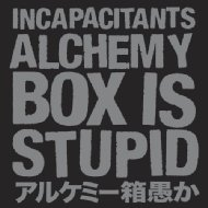 Incapacitants/arukemi箱子愚蠢的~Alchemy Box Is Stupid~