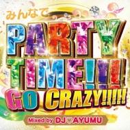 みんなでparty Time!!!go Crazy!!!!! Mixed By Dj Ayumu 【CD】
