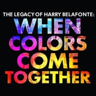 Harry Belafonte 商店 ハリーベラフォンテ Legacy Of Belafonte: When CD 与え Together Colors 輸入盤 Come