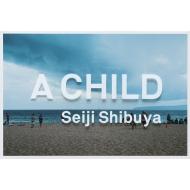 【送料無料】 A CHILD / 澁谷征司 【本】