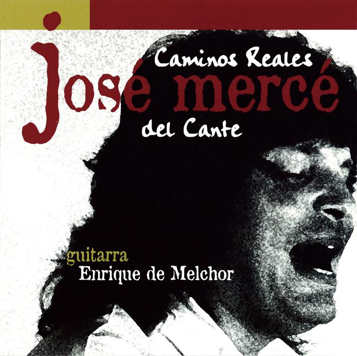 ホセ メルセの初期音源 エンリケ デ メルチョールのメリハリのあるギターが秀逸なブレリアがアルバムのトップを飾る 売切特価 Jose 新商品 Merce Caminos Reales フラメンコCD Cante 1点のみメール便可 デル カミーノス メルセ del 内祝い レアレス カンテ