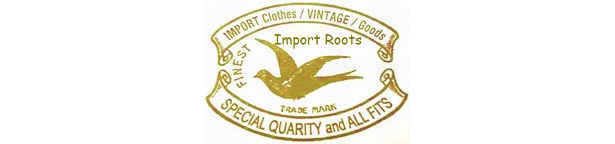 Import Roots:2005年9月,埼玉・川越にオープンしたセレクトショップ。