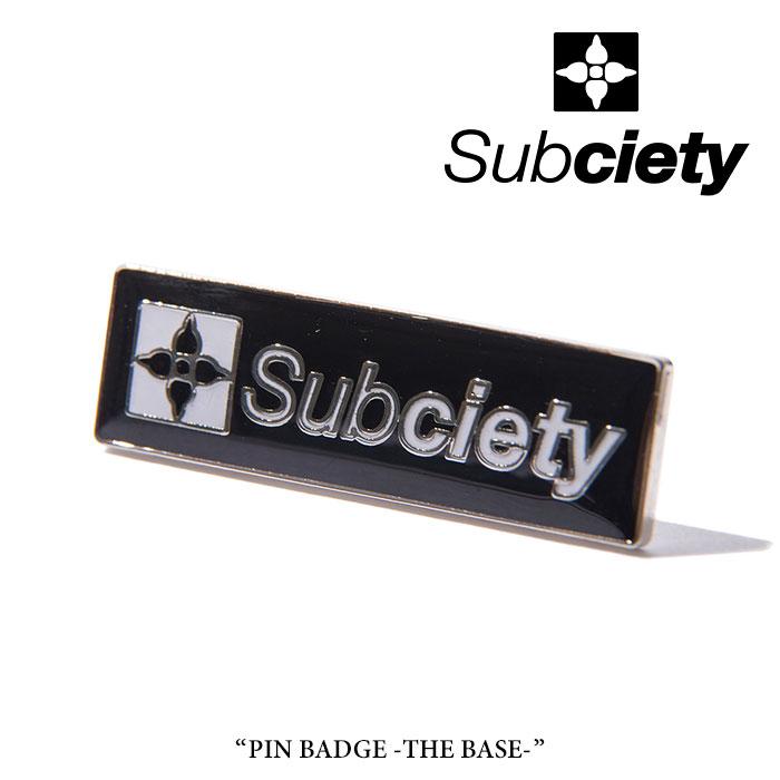 SUBCIETY サブサエティ 2018SUMMER先行予約 PIN BADGE-THE BASE- ピンバッヂ オープニング 大放出セール 103-87081 キャンセル不可 返品送料無料
