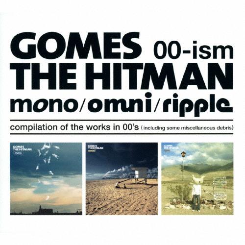 【送料無料】00-ism[mono/omni/ripple]compilation of the works in 00's(including some miscellaneous debris)/GOMES THE HITMAN[CD]【返品種別A】