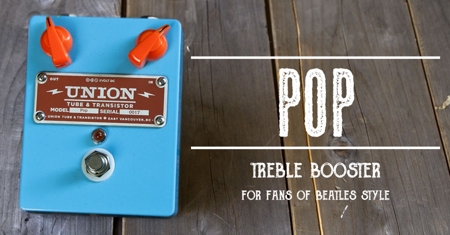 UNION Tube & Transistor / Pop (ポップ) Treble Booster / for fans of Beatles Style【送料無料】