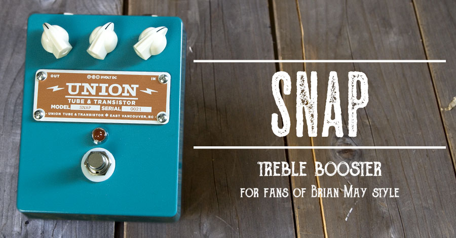 UNION Tube & Transistor / Snap (スナップ) Treble Booster / for fans of Brian May Style【送料無料】