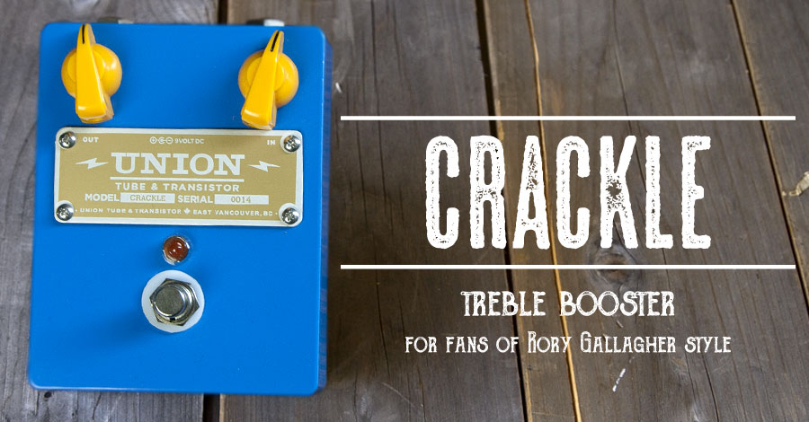 UNION Tube & Transistor / Crackle (クラックル) Treble Booster / for fans of Rory Gallagher Style【送料無料】