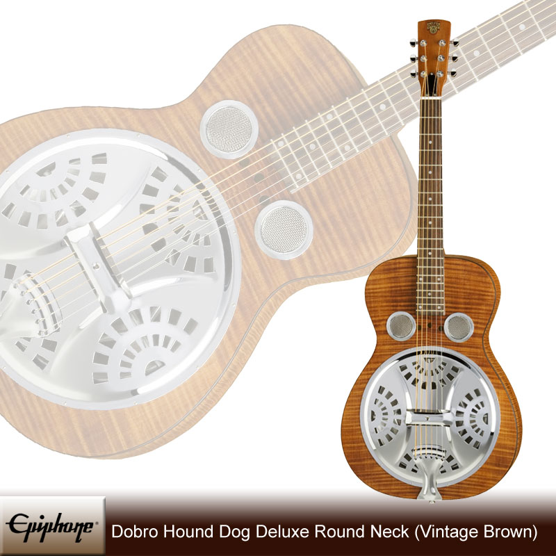 Epiphone Dobro Hound Dog Deluxe Round Neck (Vintage Brown) [DWHOUNDLX]《リゾネーターギター》【送料無料】(ご予約受付中)【ONLINE STORE】