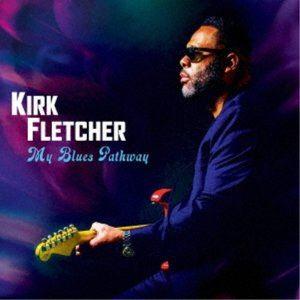 評価 KIRK FLETCHER 予約販売 MY BLUES PATHWAY CD