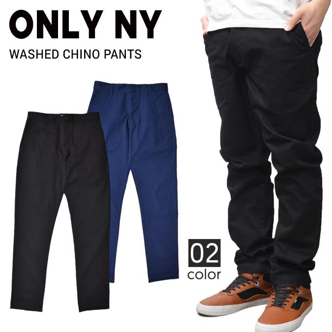 【割引クーポン配布中】 ONLY NY (オンリーニューヨーク) WASHED CHINO PANTS コットン ツイル パンツ チノパン メンズ ストリート スケート 【あす楽対応】