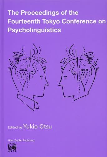 The Proceedings of the Fourteenth Tokyo Conference on Psycholinguistics[本/雑誌] (単行本・ムック) / YukioOtsu/〔編〕 TCP/編