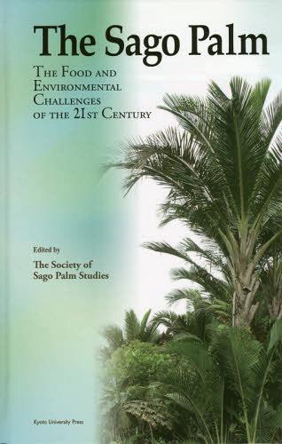 メール便利用不可 The Sago Palm Food and 買収 Environmental Challenges of 本 雑誌 TheSocietyofSagoPalmStudies 21st the Century 〔編〕 オンラインショップ