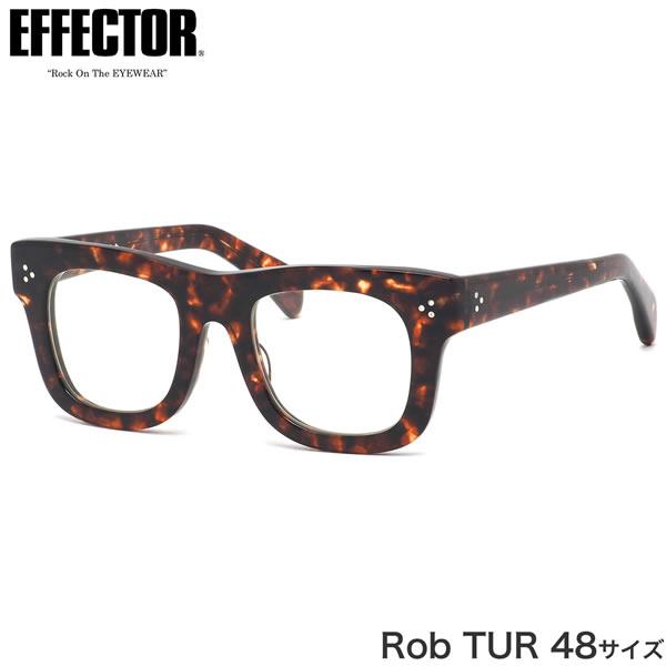 エフェクター EFFECTOR メガネ 伊達メガネセット Rob TUR 48サイズ ロブ 6mm 肉厚 ダテメガネ made in Japan 日本製 鯖江 メンズ レディース