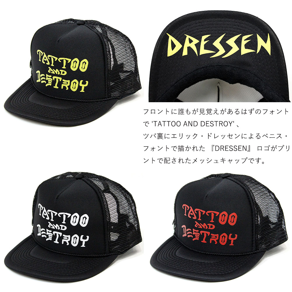 DRESSEN SKATES doressensuketsu TATTOO AND DESTROY CAP网丝卡普斯招待滑板盖子网丝eric dressen TATTOO erikkudoressentatu SKATE KR3W The Hundreds KR3W