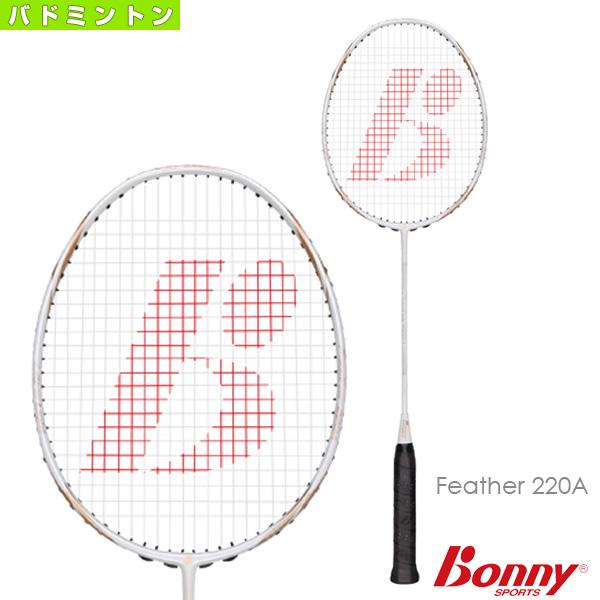 格安販売中 [ボニー 220A バドミントン バドミントン ラケット]Feather [ボニー 220A, 豊上モンテリア:f0a3b258 --- ges.me