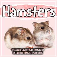 Æ¥½å¤©kobo電子書籍ストア Hamsters Descubre Las Fotos De Hamsters Un Libro De Hamster Para Ninos Bold Kids 9781071700174