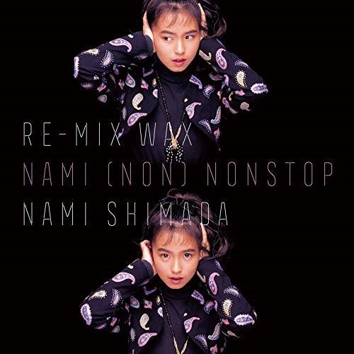 CD RE-MIX WAX NAMI NONSTOP SHIMADA 送料無料 COCP-40841 市販 NON