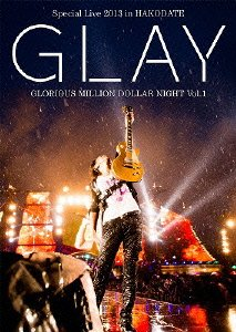 DVD/GLAY Special Live 2013 in HAKODATE GLORIOUS MILLION DOLLAR NIGHT Vol.1 LIVE DVD~COMPLETE SPECIAL BOX (初回限定生産版)/GLAY/PCBE-53330