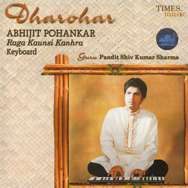 メール便OK あす楽 cd 販売実績No.1 インド古典をキーボードで演奏する唯一無二のアルバム Dharohar Abhijit Pohankar CD インド音学 キーボード pohankar ナーダスワラム Music abhijit サーランギ ヴィーナ Times SALENEW大人気! ムリダンガム インド音楽 民族音楽