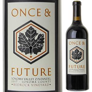 【6本~送料無料】ジンファンデル ベッドロック ヴィンヤード 2017 ワンス&フューチャー 750ml [赤]Zinfandel Bedrock Vineyard Once & Future