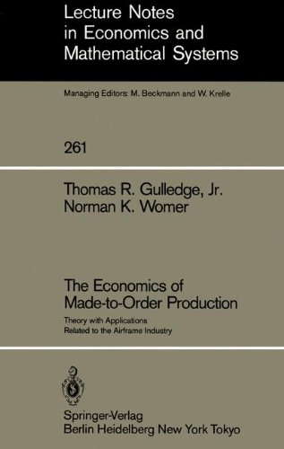 The Economics of Made-to-Order Production: Theory with Applications Related to the Airframe Industry (Lecture Notes in Economics and Mathematical Systems)